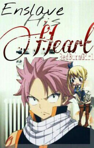 Enslave His Heart ♡ NaLu