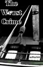 The Worst Crime - ZeRoyalChaos by author144