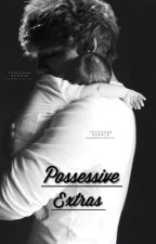 Possessive || Extras by louisense