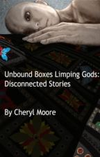 Unbound Boxes Limping Gods: Disconnected Stories by UnboundBoxes