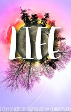 Life: A Collection of Vignettes by cutiesmores