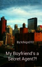 My Boyfriend's a Secret Agent?! by Ichigo010