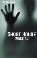 Ghost House (Muke AU) by imlostinafanfic