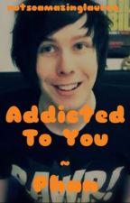 Addicted To You ~ Phan by notsoamazinglauren