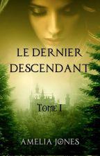 AUTO-ÉDITÉ Le Dernier Descendant - Livre I by AmeliaHal