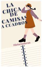 La chica de las camisas a cuadros; 02 by Historiadoraa