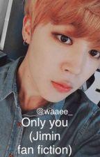 Only you(Jimin fan fiction) {COMPLETE} by waaee_