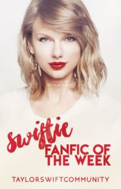 Swiftie Fanfic of the Week by TaylorSwiftCommunity