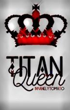 Titan Queen [Levi X Reader] {COMPLETED} by InsanelyTomato