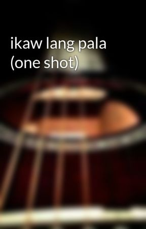 ikaw lang pala (one shot) by uncertain_love
