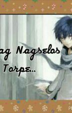 PAG NAGSELOS ANG TORPE by angelofsmiles08