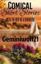 Comical Short Stories (With The Help Of A Generator) by Geminiwolf21