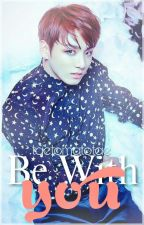 Be With You ↛ Jungkook by taehyunghao