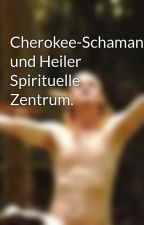 Cherokee-Schamane und Heiler  Spirituelle Zentrum. by firewalkerlu