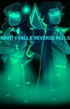 Gravity Falls:Reverse Falls by -mcshizzle-