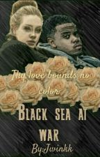 Black Sea at war (interracial WWBM Adele and Tristan Wilds) by Jwinkk