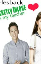 Secretly  in love with  my teacher(on-hold) by charliemaebermudez
