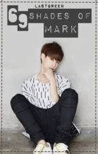 69 Shades of Mark [GOT7 Fanfic] (COMPLETED) by LastGreen