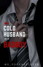 My Cold Husband Is A Bad Boy #Wattys2016  by Ms_CupcakeLover