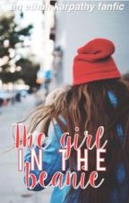 The Girl In The Beanie // E.K by theycallitfangirling