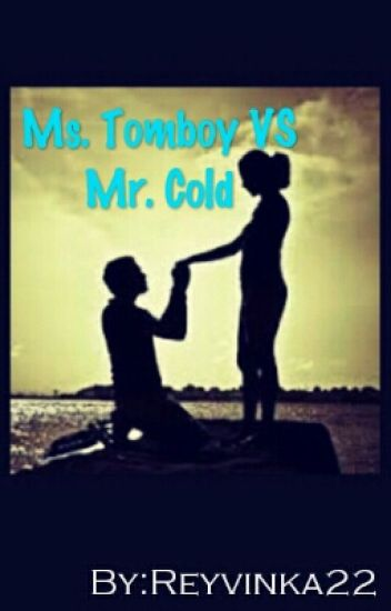 Ms. Tomboy VS Mr. Cold