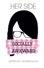 Socially Awkward: Her Side by amazingvahn