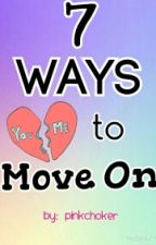 7 Ways to Move on.. by PinkChoker