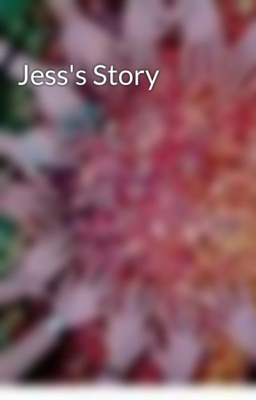 Jess's Story by Ashlynne