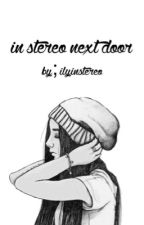 instereo next door. (Instereo fanfiction) by ilyinstereo