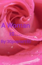 A WOMAN IS.... by HiniDordina