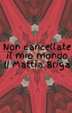 Non cancellate il mio mondo || Mattia Briga by Sonia11377