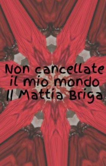 Non cancellate il mio mondo || Mattia Briga