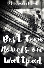 Best Teen Novels on Wattpad by theweirdkind