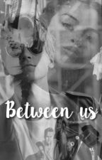 Between us || Joe Sugg fanfiction♥️ by fanwriter08
