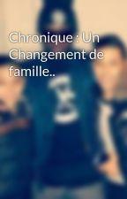 Chronique : Un Changement de famille.. by ChroniqueSurLesOR