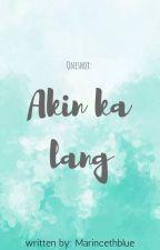 Oneshot: Akin ka lang  by MarincethBlue