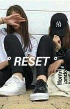° RESET ° s.w. by Stxryrxadxr