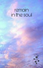 REMAIN IN THE SOUL (selesai) by sparkyu01