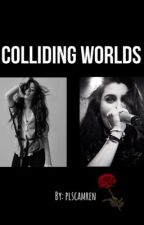 Colliding Worlds ♛ Camren by plscamren