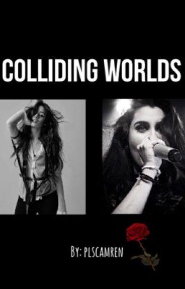 Colliding Worlds ♛ Camren