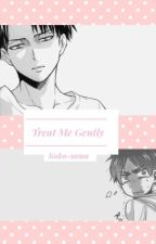 Treat me Gently. [ EDITING ] by Koko_sama