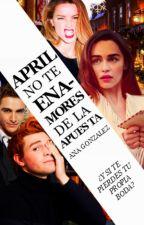 April: No te enamores de la apuesta *EN EDICION* by anakarinagonzalez17