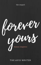 Forever Yours (BONUS CHAPTERS) by TheAvidWriter