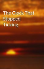 The Clock That Stopped Ticking by 1910orange