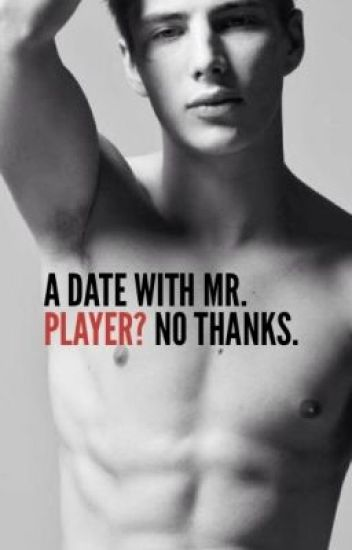 A Date With Mr. Player? No Thanks.