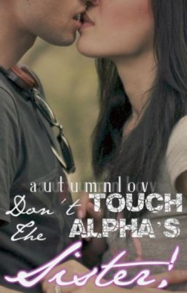 Don't Touch the Alpha's Sister!