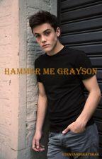 Hammer Me Grayson by ethanandgraysbae