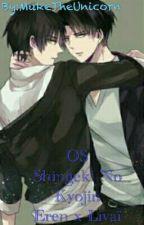 OS Shingeki No Kyojin Eren x Livaï by I_Am_Lulu