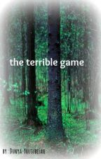 the terrible game {Voltooid} by Dunya_YoutubeFan
