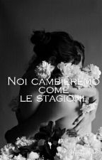 Noi cambieremo come le stagioni. by JustGettingStarted1